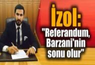 """İzol: """"Referandum, Barzani'nin sonu olur"""""""
