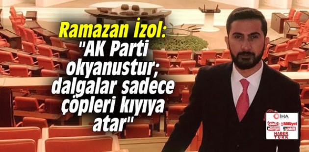 """Ramazan İzol: """"AK Parti okyanustur; dalgalar sadece çöpleri kıyıya atar"""""""