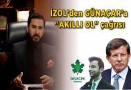 """İZOL'den GÜNAÇAR'a """"AKILLI OL"""" çağrısı"""