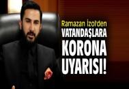 Ramazan İzol'den vatandaşlara korona uyarısı!