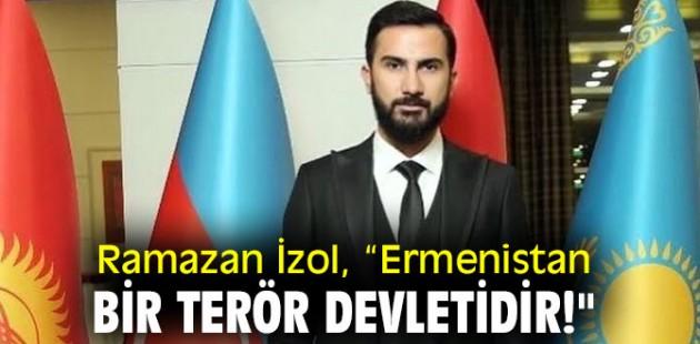 """Ramazan İzol, """"Ermenistan bir terör devletidir!"""